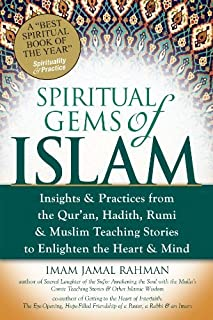 Spiritual Gems of Islam: Insights & Practices from the Qur'an, Hadith, Rumi & Muslim Teaching Stories to Enlighten the Hea...