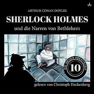 Sherlock Holmes und die Narren von Bethlehem     Die neuen Abenteuer 10              Autor:                                                                                                                                 Arthur Conan Doyle,                                                                                        William K. Stewart                               Sprecher:                                                                                                                                 Christoph Hackenberg                      Spieldauer: 52 Min.     8 Bewertungen     Gesamt 4,4