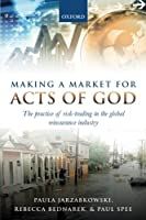 Making a Market for Acts of God: The Practice of Risk-Trading in the Global Reinsurance Industry