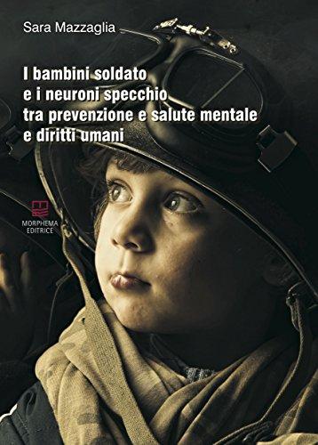 I bambini soldato e i neuroni specchio tra prevenzione e salute mentale e diritti umani