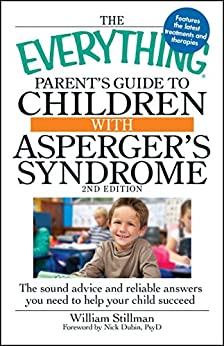 The Everything Parent's Guide to Children with Asperger's Syndrome: The sound advice and reliable answers you need to help your child succeed (Everything®) by [Stillman William]