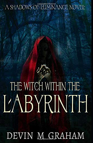 The Witch Within the Labyrinth (A SHADOWS OF LUMINANCE Novel)