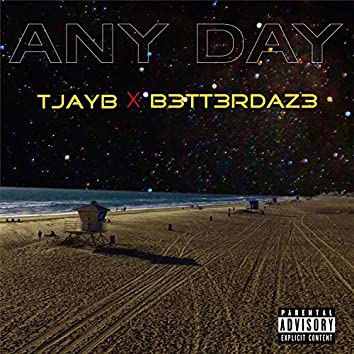 Any Day (feat. B3tt3rDaz3)