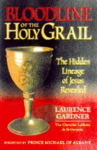 Bloodline of the Holy Grail: The Hidden Lineage of Jesus Revealed by Laurence Gardner (October 19,1996)