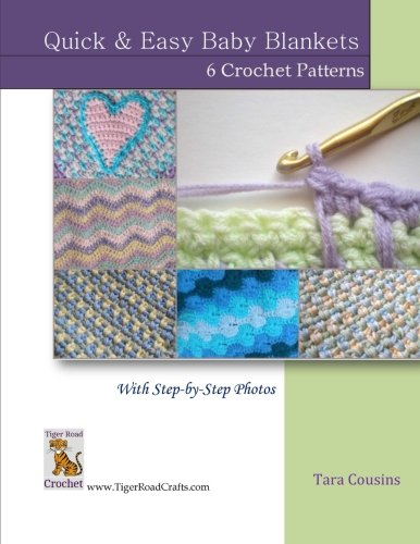 Quick & Easy Baby Blankets: 6 Crochet Patterns with Step-by-Step Photos (Tiger Road Crafts) (Volume 6)