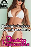 Daddy's Fingers Beneath the Water (Daddy Fantasies Book 13)