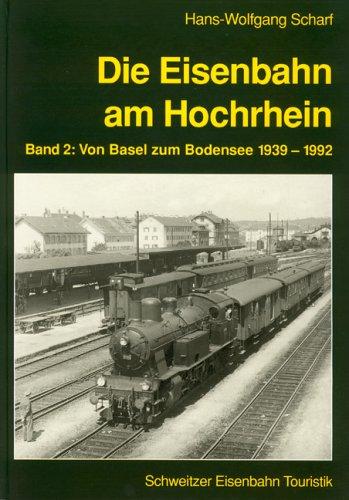 Die Eisenbahn am Hochrhein, Bd.2, Von Basel zum Bodensee 1939-1992