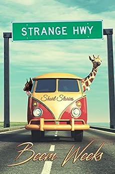 Strange Hwy: Short Stories by [Beem Weeks]