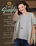 Two Simple Shapes = 26 Crocheted Cardigans, Tops & Sweaters: If you can crochet a square and rectangle, you can make these easy-to-wear designs!