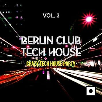 Berlin Club Tech House, Vol. 3 (Crazy Tech House Party)