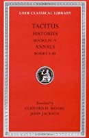 Tacitus: Histories, Books IV-V, Annals Books I-III (Loeb Classical Library No. 249) by Tacitus(1931-01-01)