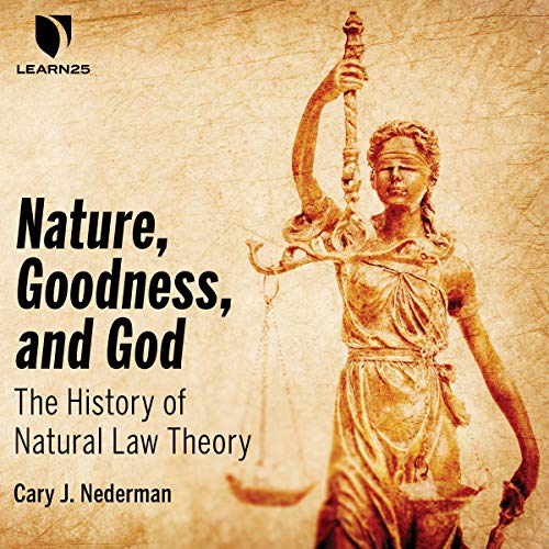 Nature, Goodness, and God: The History of Natural Law Theory