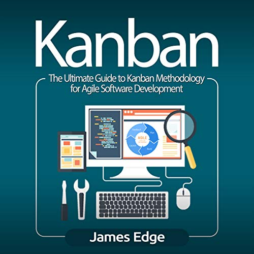 Kanban: The Ultimate Guide to Kanban Methodology for Agile Software Development audiobook cover art
