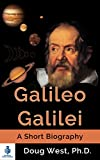 Galileo Galilei – A Short Biography: Father of Modern Science and Physics (30 Minute Book Series)