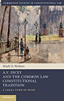 A.V. Dicey and the Common Law Constitutional Tradition: A Legal Turn of Mind (Cambridge Studies in Constitutional Law)