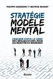 Stratégie Modèle Mental - Cracker enfin le code des organisations pour les remettre en mouvement - Format Kindle - 8,99 €