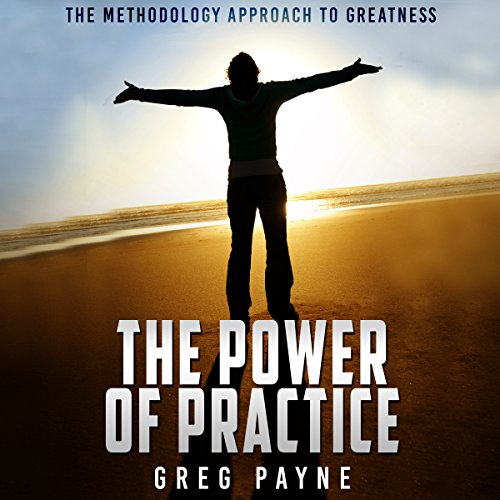 The Power of Practice: The Methodology Approach to Greatness audiobook cover art