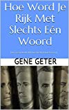 Hoe Word Je Rijk Met Slechts Eén Woord (How To Gain Wealth With Just One Word) (Dutch Edition)