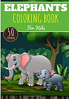 Elephants Coloring Book: For Kids Girls & Boys | Kids Coloring Book with 50 Unique Pages to Color on Elephants, African Sa...