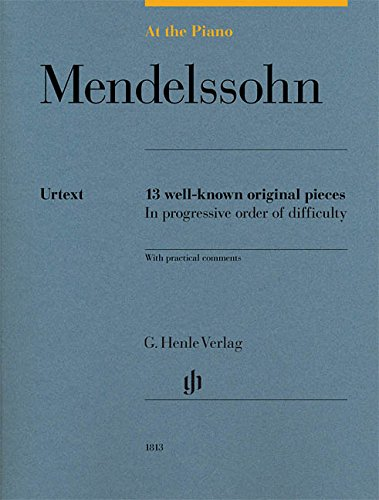 At the Piano - Mendelssohn: 13 well-known original pieces in progressive order of difficulty with practical comments