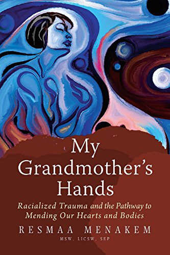 My Grandmother's Hands: Racialized Trauma and the Pathway to Mending Our Hearts and Bodies by [LICSW Resmaa Menakem, MSW]