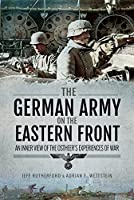 The German Army on the Eastern Front: An Inner View of the Ostheer's Experiences of War