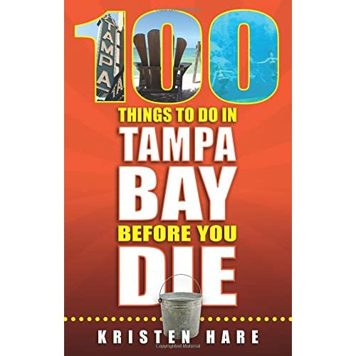 100 Things to Do in Tampa Bay Before You Die (100 Things to Do In