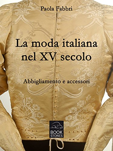 La moda italiana nel XV secolo. Abbigliamento e accessori (Living History Vol. 3) (Italian Edition)