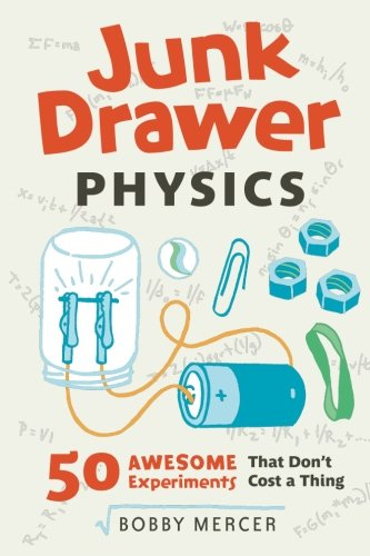 Junk Drawer Physics: 50 Awesome Experiments That Don't Cost a Thing (1) (Junk Drawer Science)