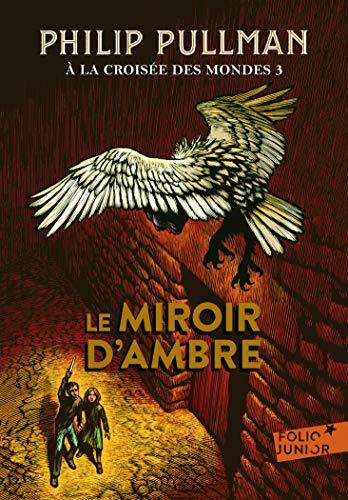 A la croisée des mondes 3. Le miroir d'ambre - Folio Junior - A partir de 10 ans