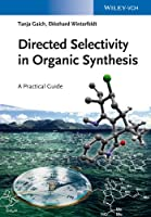 Directed Selectivity in Organic Synthesis: A Practical Guide