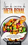 Libro de cocina de dieta renal: La guía para principiantes de una dieta baja en proteínas,sodio, potasio y fósforo para el riñón