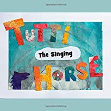 Tutti, the singing horse