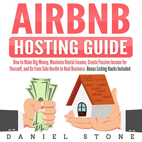 Couverture de Airbnb Hosting Guide: How to Make Big Money, Maximize Rental Income, Create Passive Income for Yourself, and Go From Side Hustle to Real Business- Bonus Listing Hacks Included