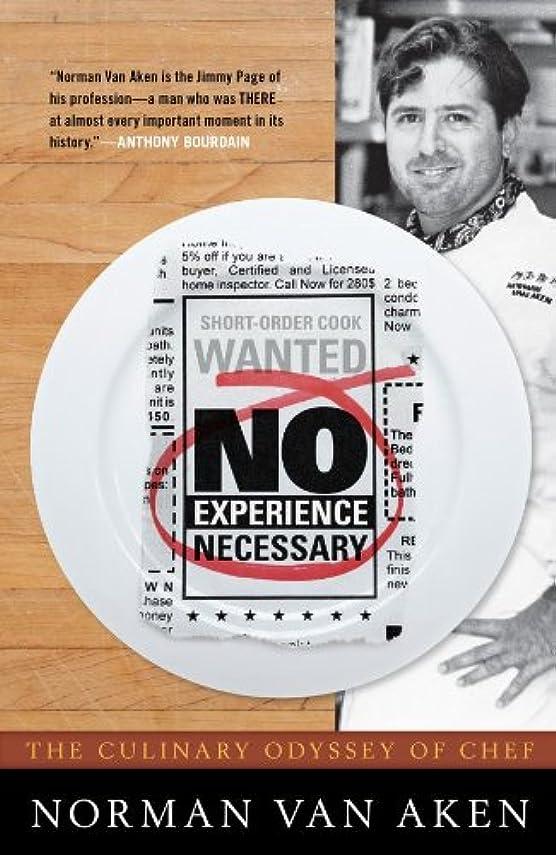 ノイズモードリン出席するNo Experience Necessary: The Culinary Odyssey of Chef Norman Van Aken (English Edition)