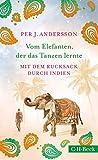 Vom Elefanten, der das Tanzen lernte: Mit dem Rucksack durch Indien - Per J. Andersson