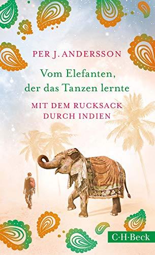 Vom Elefanten, der das Tanzen lernte: Mit dem Rucksack durch Indien
