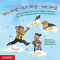 You sing - ich sing - we sing: Spielend Englisch lernen mit bekannten englischen Kinderliedern und Reimen, gesungen und gesprochen von Native Speakern