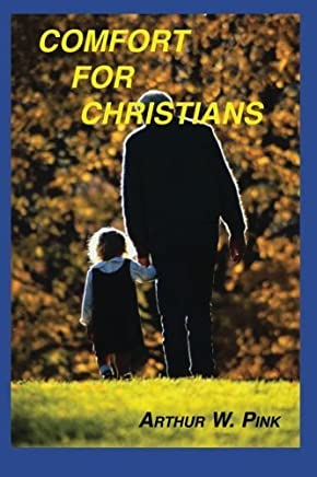 Comfort for Christians by Arthur W. Pink (2007-04-22)