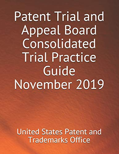 Compare Textbook Prices for Patent Trial and Appeal Board Consolidated Trial Practice Guide November 2019  ISBN 9798713201234 by Patent and Trademarks Office, United States