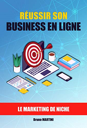Réussir son Business en ligne: Le Marketing de Niche (French Edition)