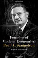 Founder of Modern Economics, Paul A. Samuelson: Becoming Samuelson, 1915-1948 (Oxford Studies in History of Economics)