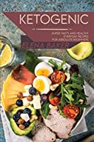 Easy Ketogenic Diet Cookbook: Super Tasty And Healthy Everyday Recipes For Absolute Beginners