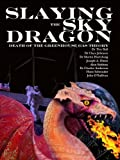 Slaying the Sky Dragon - Death of the Greenhouse Gas Theory (English Edition)
