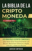 La Biblia Dela Criptomoneda: 4 Libros en 1: Los Principales Secretos Comerciales para tener Exito Financieramente con Bitcoin, Blockchain Ethereum, Ripple, Litecoin y todas las Altcoins