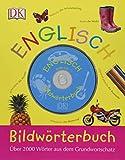 Bildwörterbuch Englisch: Über 2000 Wörter aus dem Grundwortschatz