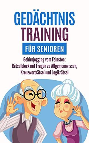 Gedächtnistraining für Senioren: Gehirnjogging vom Feinsten: Rätselblock mit Fragen zu Allgemeinwissen, Kreuzworträtsel und Logikrätsel