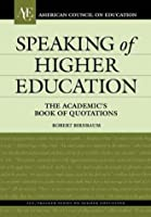Speaking of Higher Education: The Academic's Book of Quotations (AMERICAN COUNCIL ON EDUCATION/ORYX PRESS SERIES ON HIGHER EDUCATION)