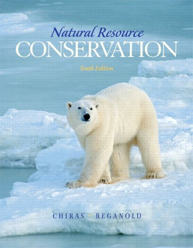 Compare Textbook Prices for Natural Resource Conservation: Management for a Sustainable Future 10 Edition ISBN 9780132251389 by Chiras, Daniel D.,Reganold, John P.