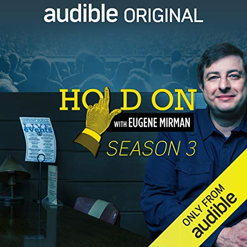 Hold On with Eugene Mirman, Season 3                   Written by:                                                                                                                                 Eugene Mirman,                                                                                        Kristen Schaal,                                                                                        Neil deGrasse Tyson,                   and others                      Length: 12 hrs and 15 mins     Not rated yet     Overall 0.0